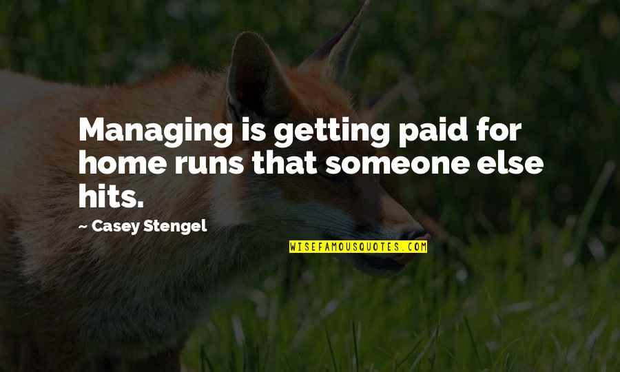 Home Runs Quotes By Casey Stengel: Managing is getting paid for home runs that