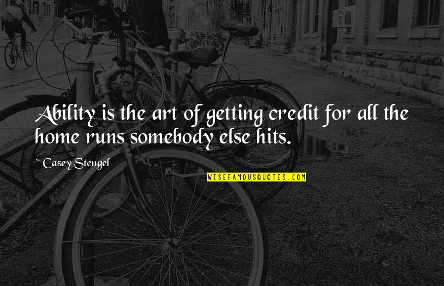 Home Runs Quotes By Casey Stengel: Ability is the art of getting credit for