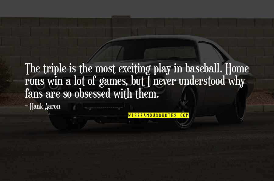 Home Runs Quotes By Hank Aaron: The triple is the most exciting play in