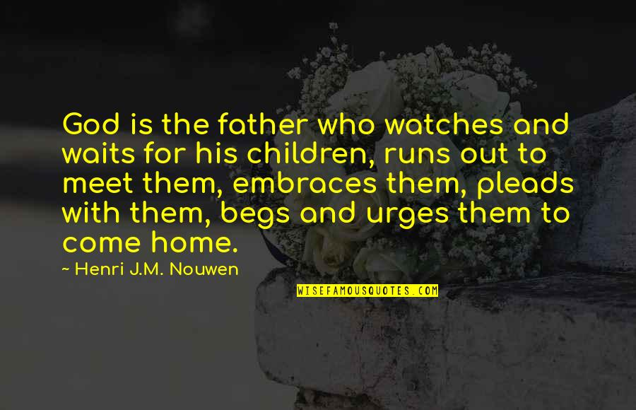 Home Runs Quotes By Henri J.M. Nouwen: God is the father who watches and waits