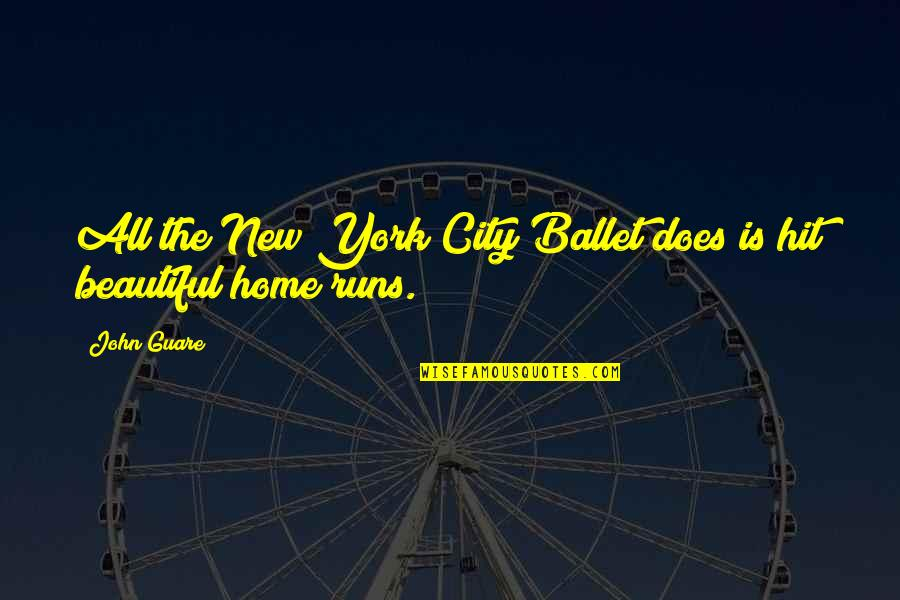 Home Runs Quotes By John Guare: All the New York City Ballet does is
