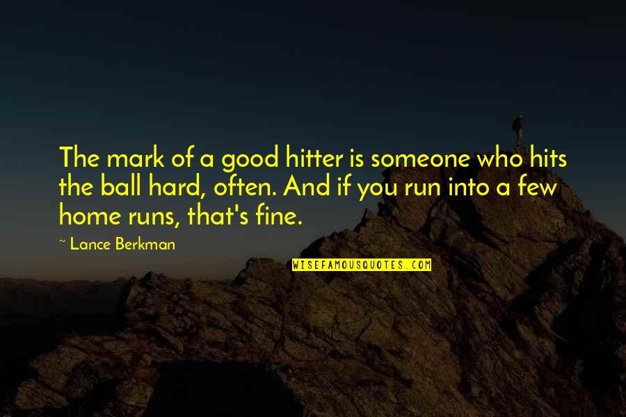 Home Runs Quotes By Lance Berkman: The mark of a good hitter is someone