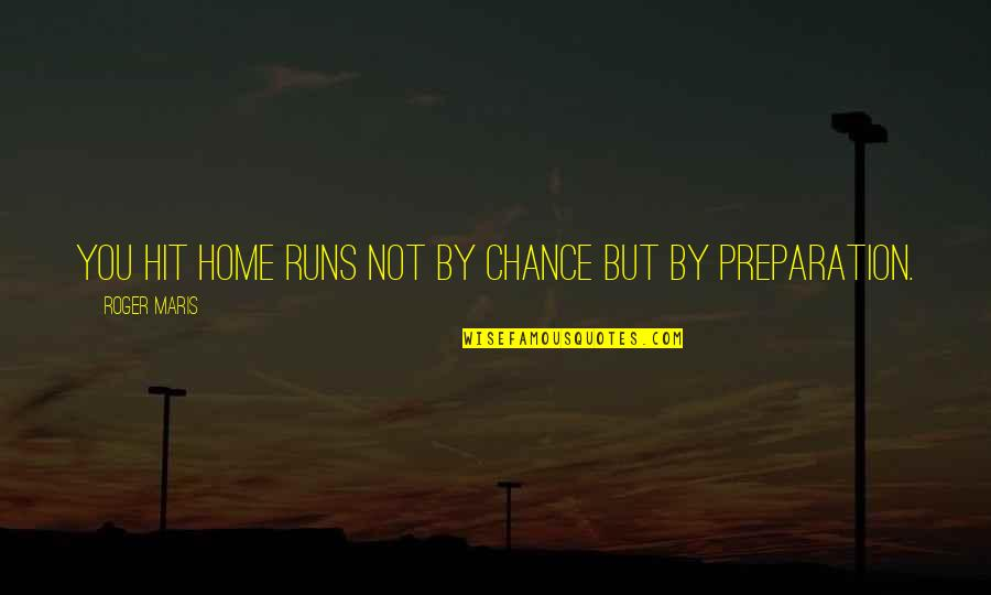 Home Runs Quotes By Roger Maris: You hit home runs not by chance but