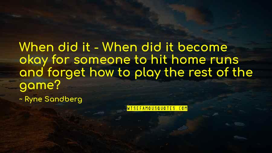 Home Runs Quotes By Ryne Sandberg: When did it - When did it become