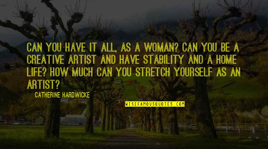 Home Stretch Quotes By Catherine Hardwicke: Can you have it all, as a woman?