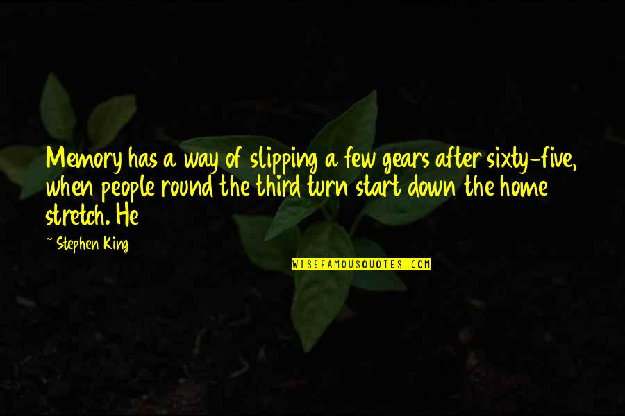 Home Stretch Quotes By Stephen King: Memory has a way of slipping a few