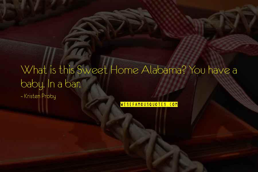 Home Sweet Home Funny Quotes By Kristen Proby: What is this Sweet Home Alabama? You have