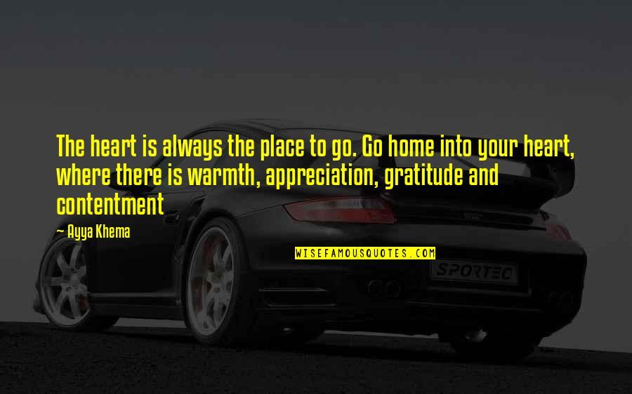 Home Warmth Quotes By Ayya Khema: The heart is always the place to go.