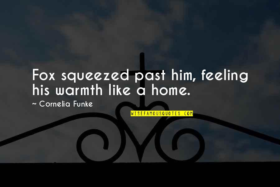 Home Warmth Quotes By Cornelia Funke: Fox squeezed past him, feeling his warmth like
