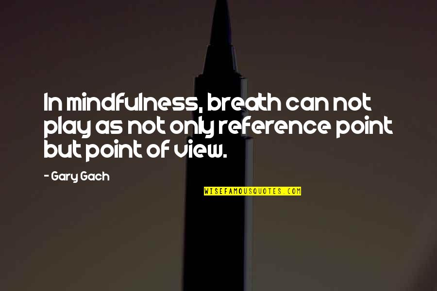 Home Warmth Quotes By Gary Gach: In mindfulness, breath can not play as not