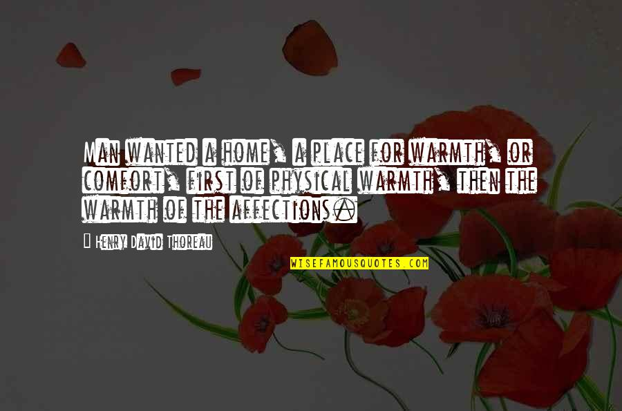 Home Warmth Quotes By Henry David Thoreau: Man wanted a home, a place for warmth,