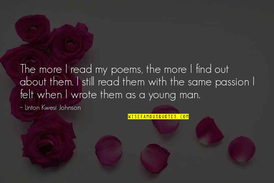 Home Warmth Quotes By Linton Kwesi Johnson: The more I read my poems, the more