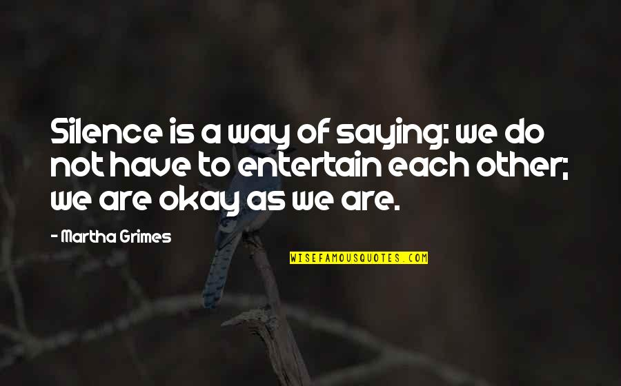 Home Warmth Quotes By Martha Grimes: Silence is a way of saying: we do