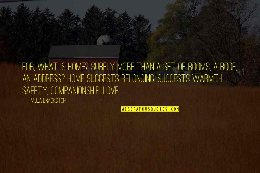 Home Warmth Quotes By Paula Brackston: For, what is home? Surely more than a