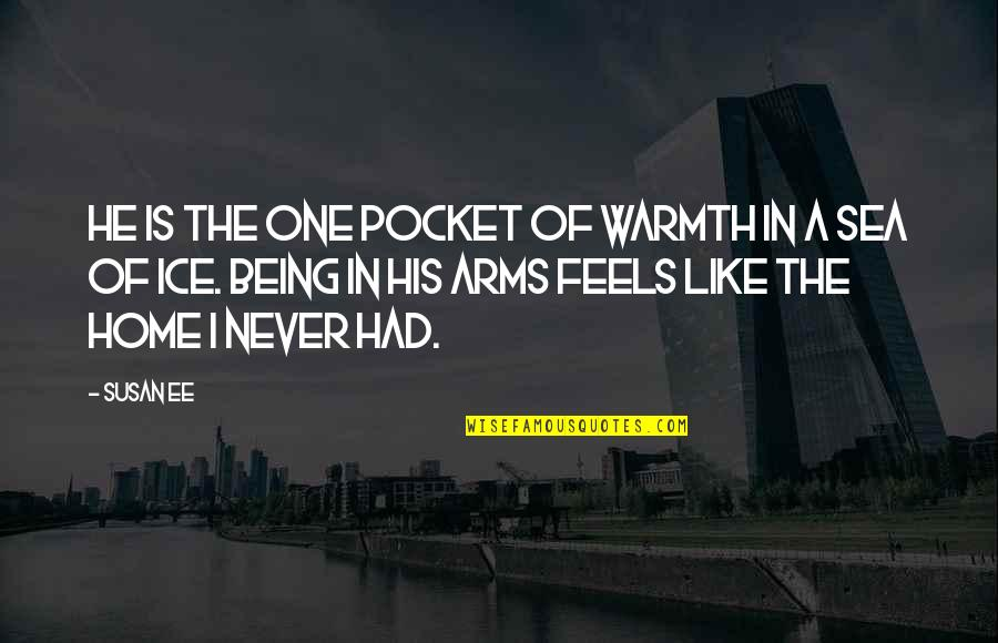 Home Warmth Quotes By Susan Ee: He is the one pocket of warmth in
