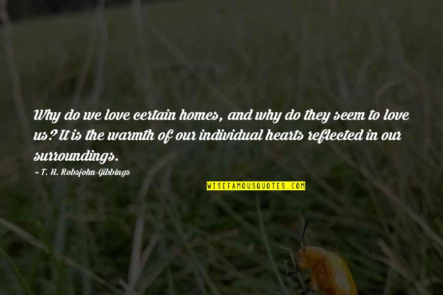 Home Warmth Quotes By T. H. Robsjohn-Gibbings: Why do we love certain homes, and why