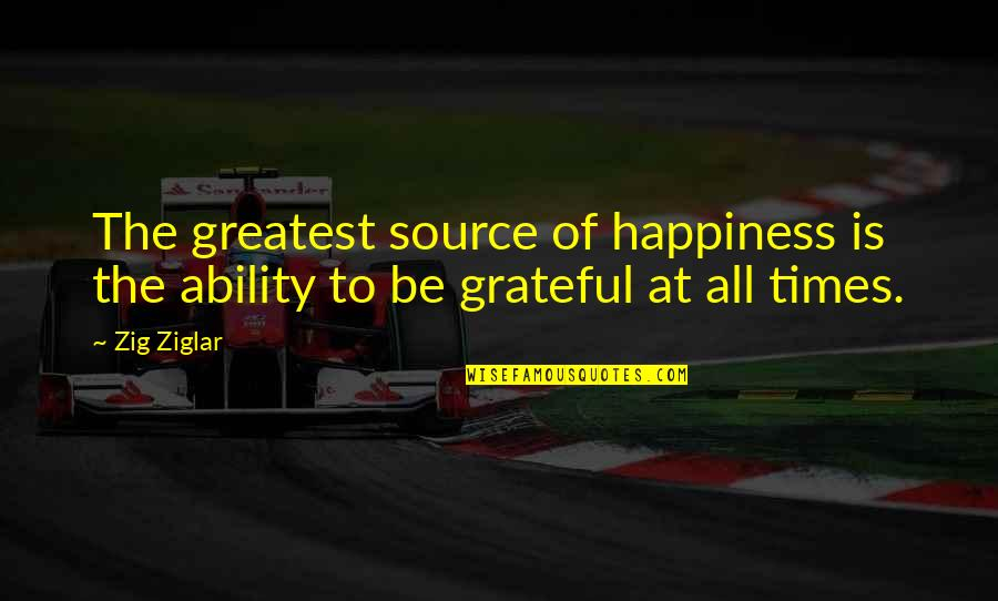 Home Warmth Quotes By Zig Ziglar: The greatest source of happiness is the ability