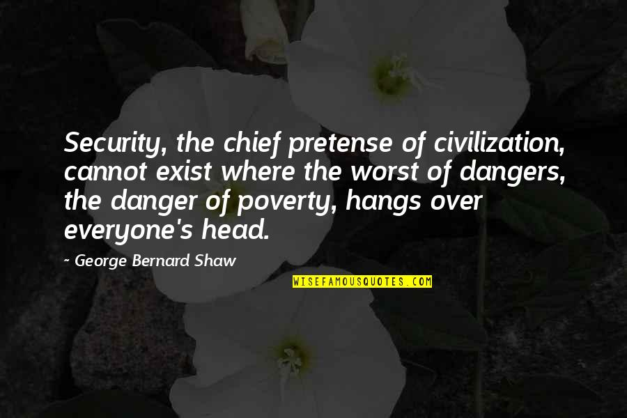 Homefront Memorable Quotes By George Bernard Shaw: Security, the chief pretense of civilization, cannot exist