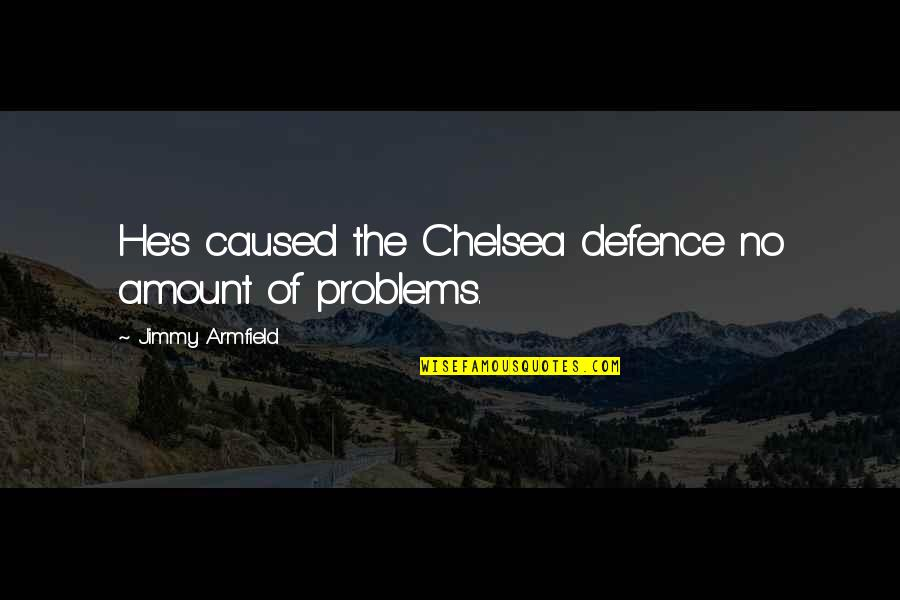 Homefront Memorable Quotes By Jimmy Armfield: He's caused the Chelsea defence no amount of
