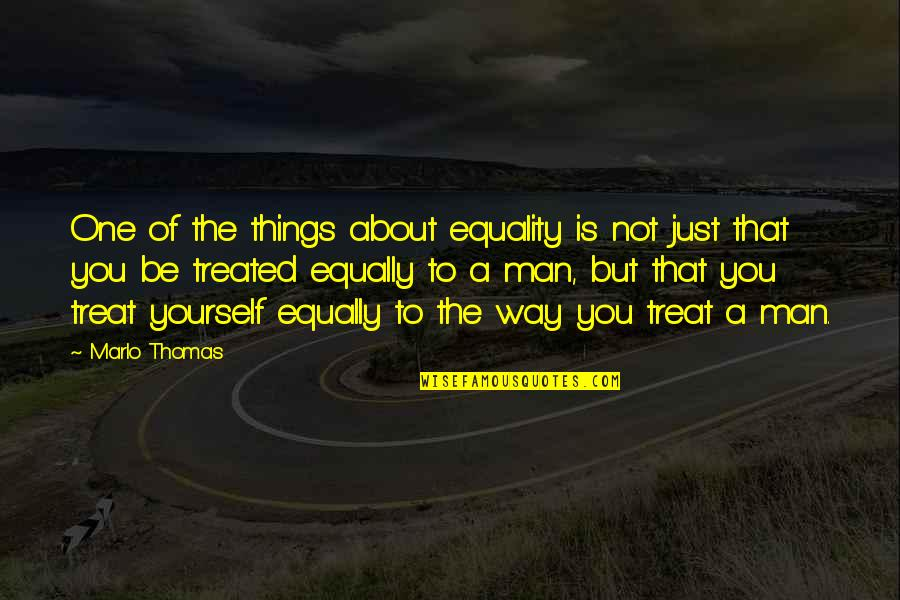Homefront Memorable Quotes By Marlo Thomas: One of the things about equality is not