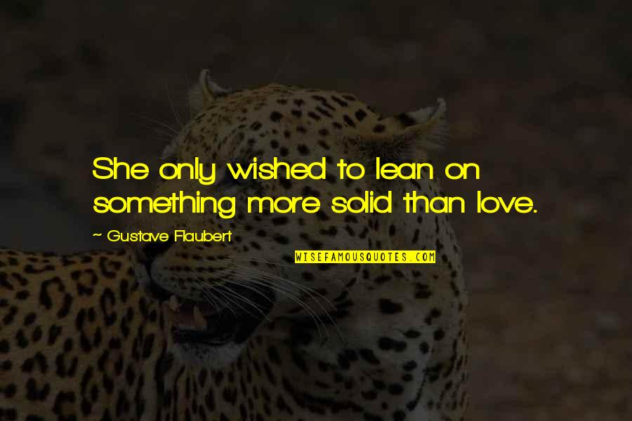 Homelife Quotes By Gustave Flaubert: She only wished to lean on something more