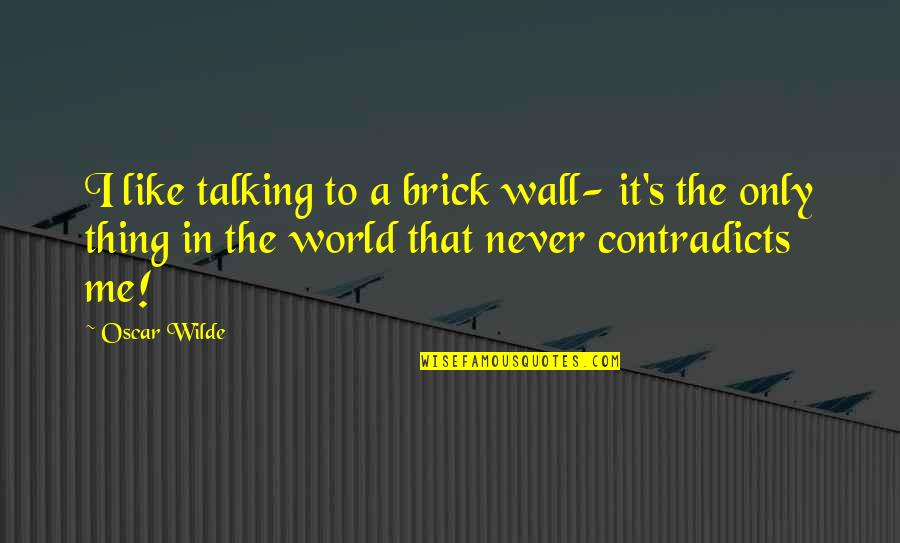 Homelife Quotes By Oscar Wilde: I like talking to a brick wall- it's