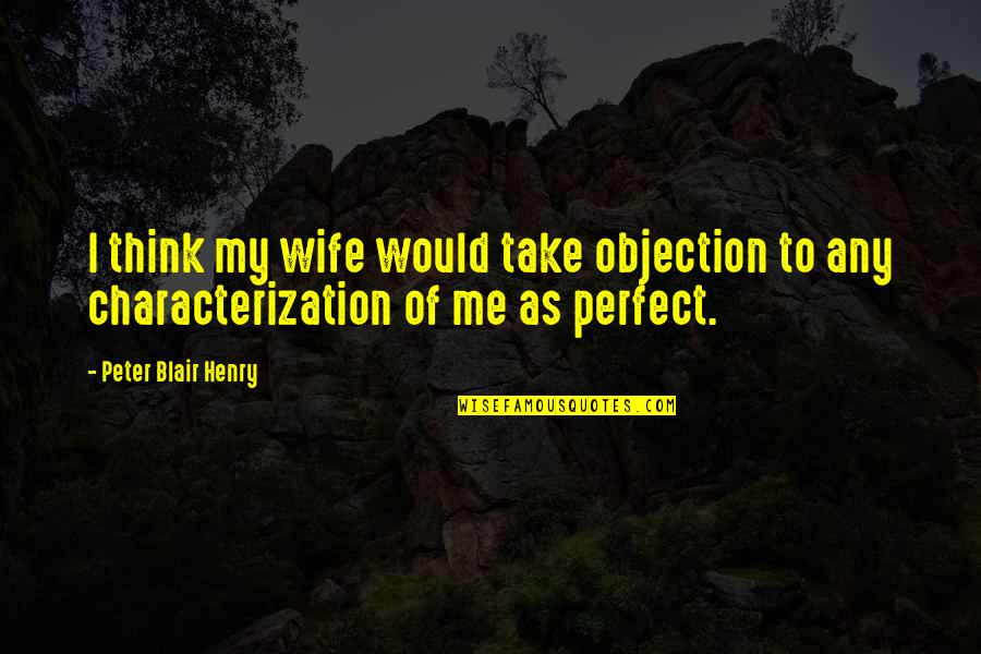 Homelife Quotes By Peter Blair Henry: I think my wife would take objection to