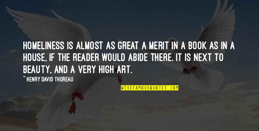 Homeliness Quotes By Henry David Thoreau: Homeliness is almost as great a merit in