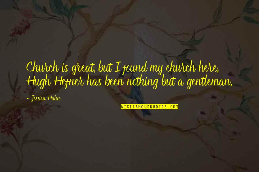 Homeliness Quotes By Jessica Hahn: Church is great, but I found my church