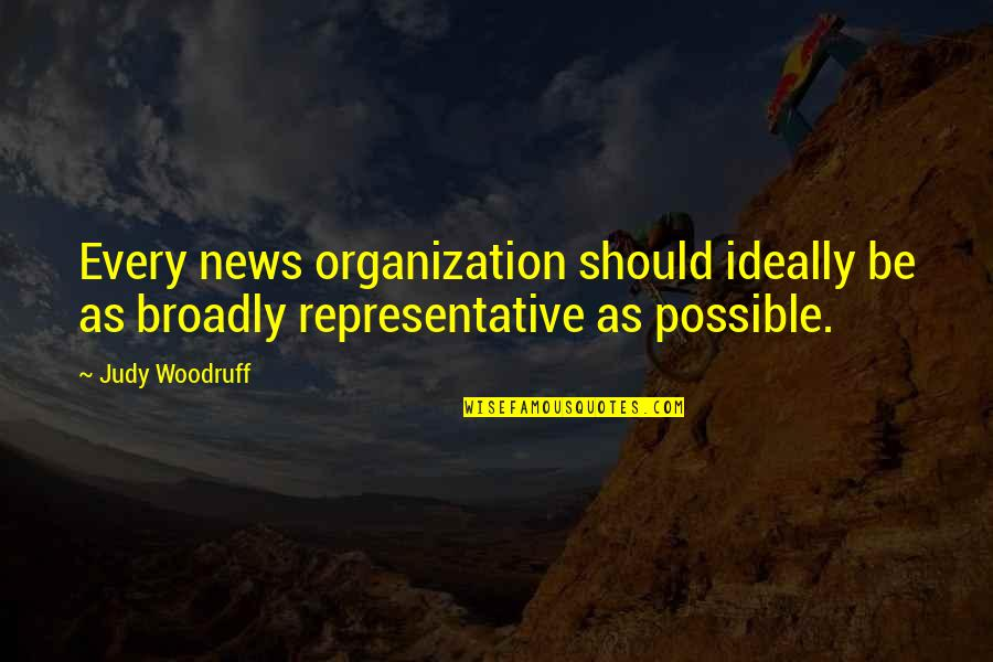 Homeliness Quotes By Judy Woodruff: Every news organization should ideally be as broadly