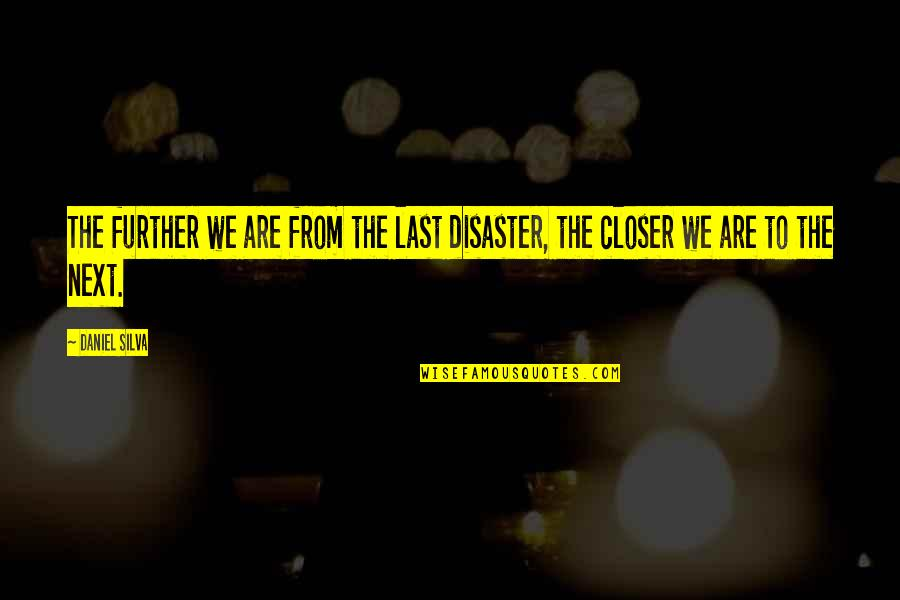 Homem De Ferro Quotes By Daniel Silva: The further we are from the last disaster,
