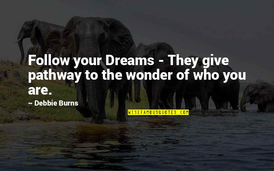 Homem De Ferro Quotes By Debbie Burns: Follow your Dreams - They give pathway to