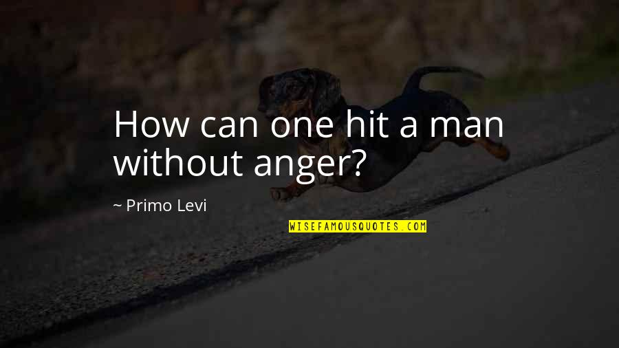Homemade Cookies Quotes By Primo Levi: How can one hit a man without anger?