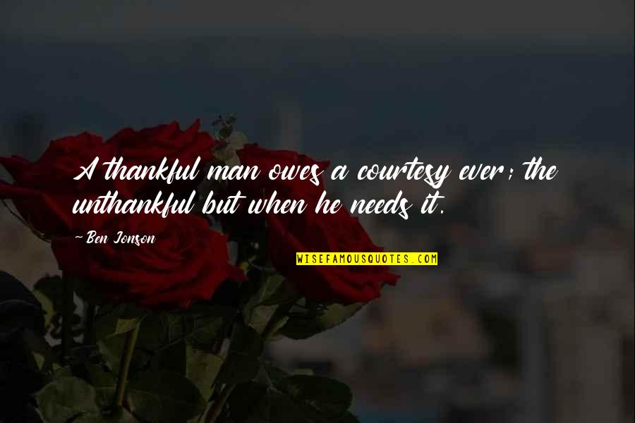 Homeownership Quotes By Ben Jonson: A thankful man owes a courtesy ever; the