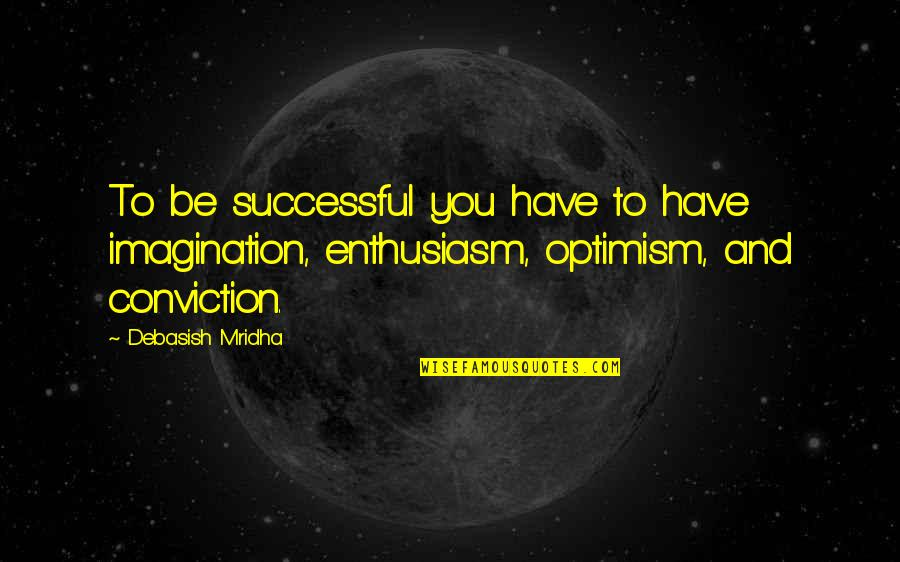 Homeownership Quotes By Debasish Mridha: To be successful you have to have imagination,