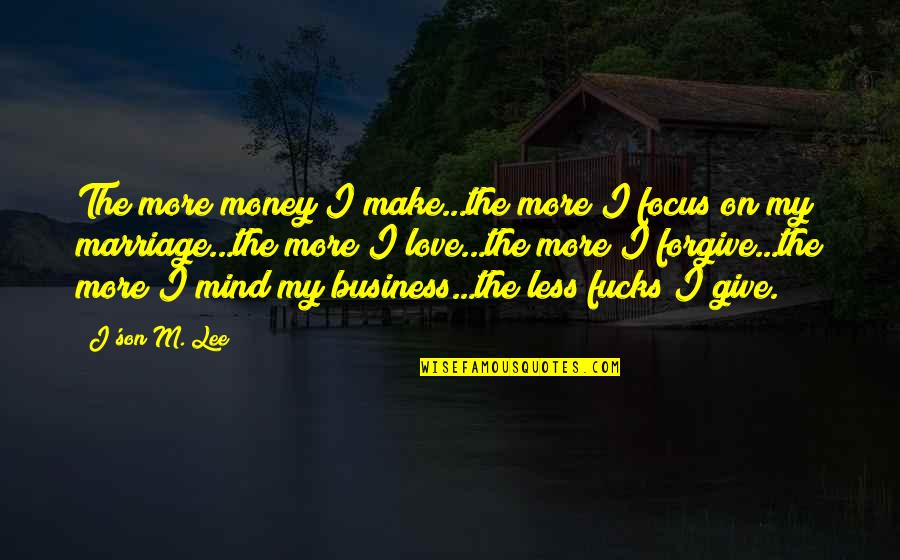 Homeownership Quotes By J'son M. Lee: The more money I make...the more I focus