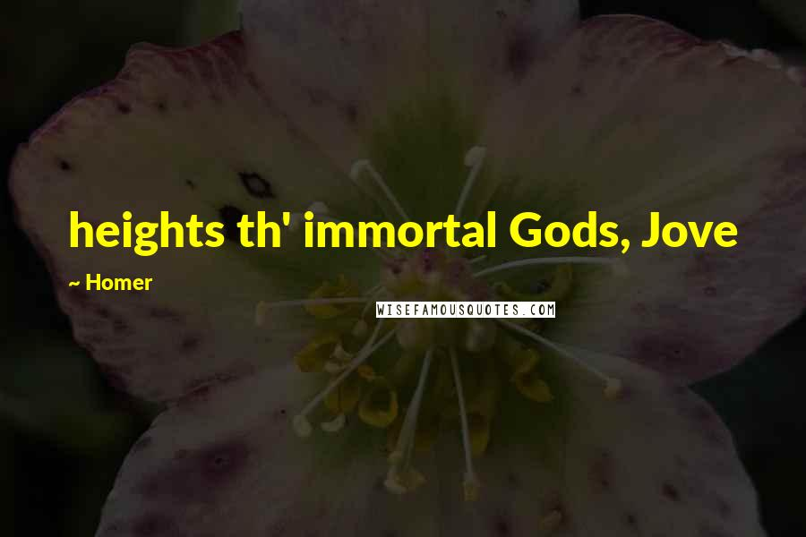 Homer quotes: heights th' immortal Gods, Jove