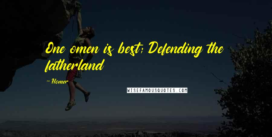 Homer quotes: One omen is best; Defending the fatherland
