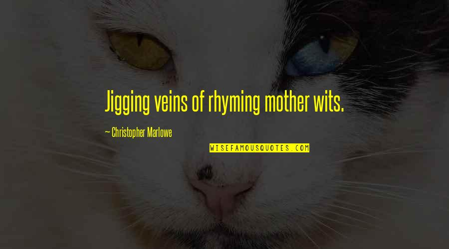 Homers Quotes By Christopher Marlowe: Jigging veins of rhyming mother wits.