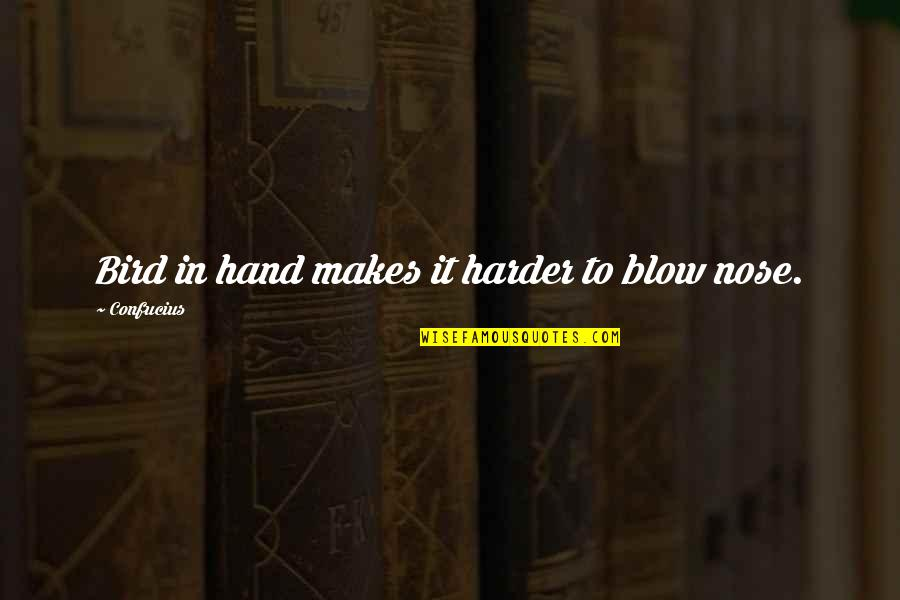 Homers Quotes By Confucius: Bird in hand makes it harder to blow