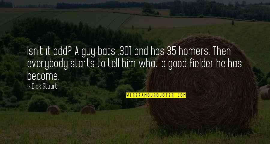 Homers Quotes By Dick Stuart: Isn't it odd? A guy bats .301 and