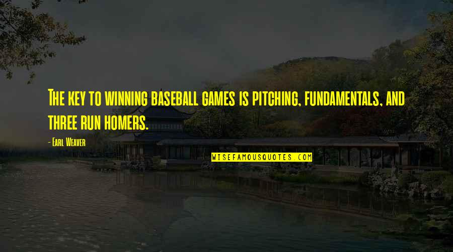 Homers Quotes By Earl Weaver: The key to winning baseball games is pitching,