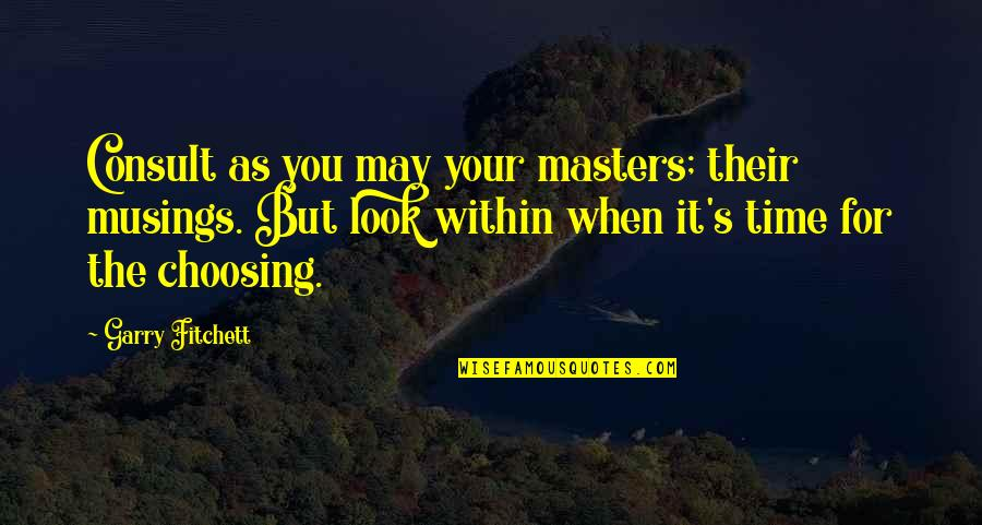 Homers Quotes By Garry Fitchett: Consult as you may your masters; their musings.