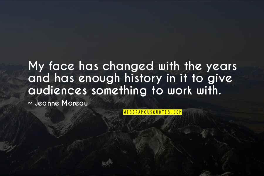 Homers Quotes By Jeanne Moreau: My face has changed with the years and