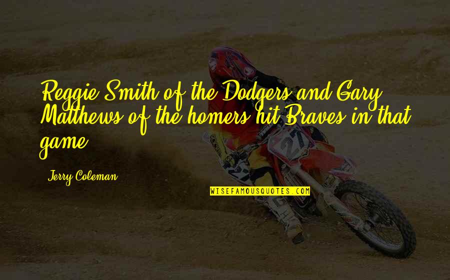 Homers Quotes By Jerry Coleman: Reggie Smith of the Dodgers and Gary Matthews