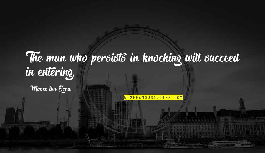 Homers Quotes By Moses Ibn Ezra: The man who persists in knocking will succeed