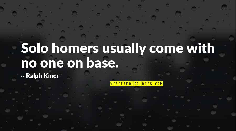 Homers Quotes By Ralph Kiner: Solo homers usually come with no one on