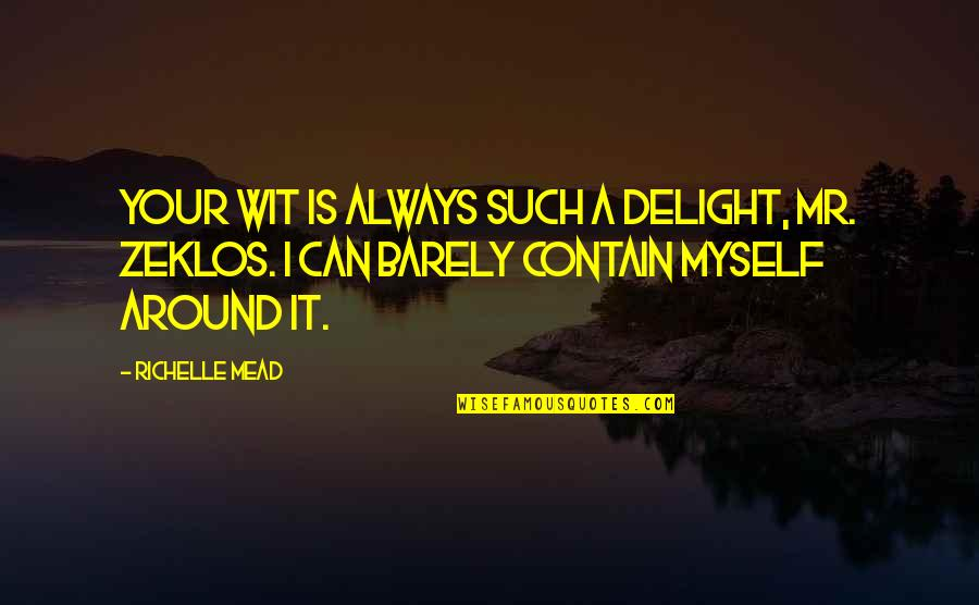Homers Quotes By Richelle Mead: Your wit is always such a delight, Mr.