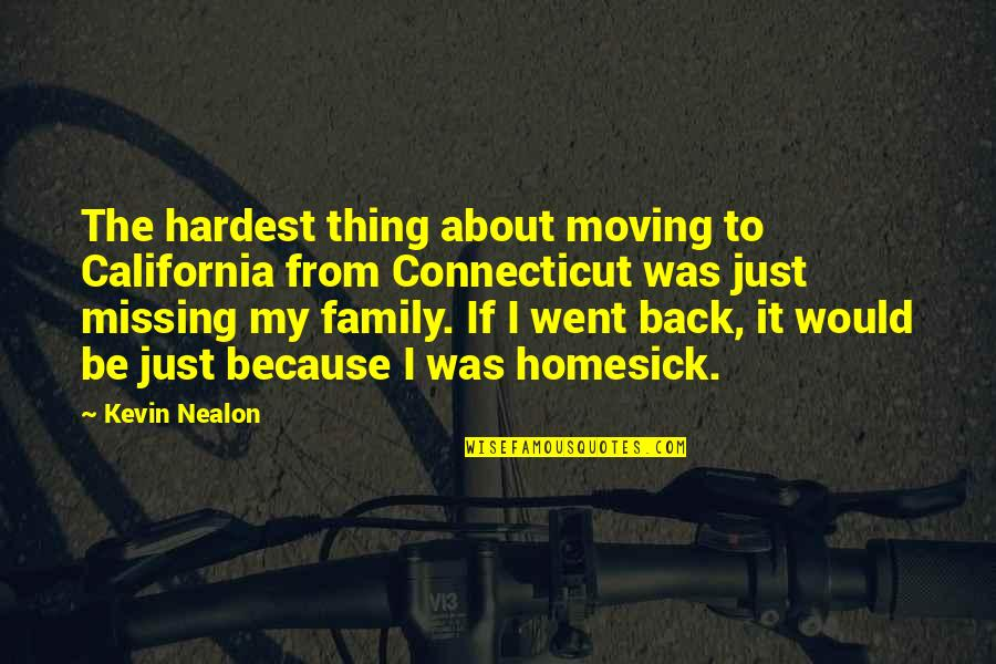 Homesick Missing Family Quotes By Kevin Nealon: The hardest thing about moving to California from