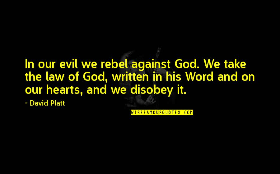 Homestuck Rufioh Quotes By David Platt: In our evil we rebel against God. We